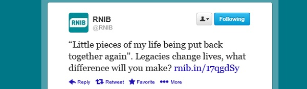 "RNIB tweet - ""Little pieces of my life being put back together again"". Legacies change lives, what difference will you make?"