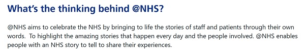 text says: @NHS aims to celebrate the NHS by bringing to life the stories of staff and patients through their own words. To highlight the amazing stories that happen every day and the people involved. @NHS enables people with an NHS story to tell to share their experiences.