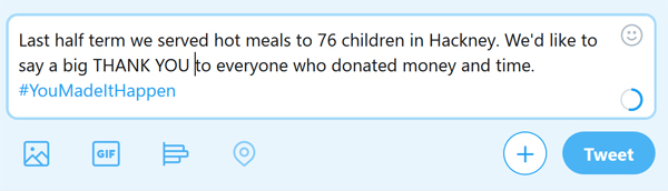 sample tweet - last half term, we served 76 children with hot meals. Thank you to everyone who donated money or time. #YouMadeItHappen